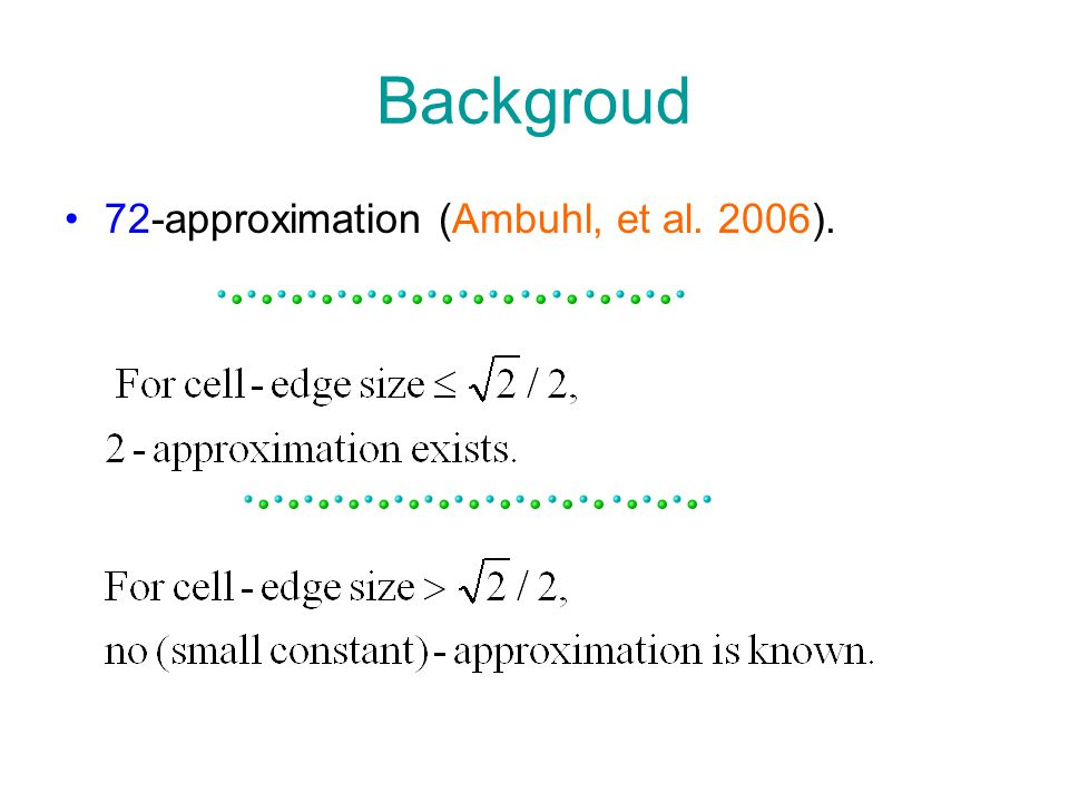 Backgroud 72-approximation (Ambuhl, et al. 2006).