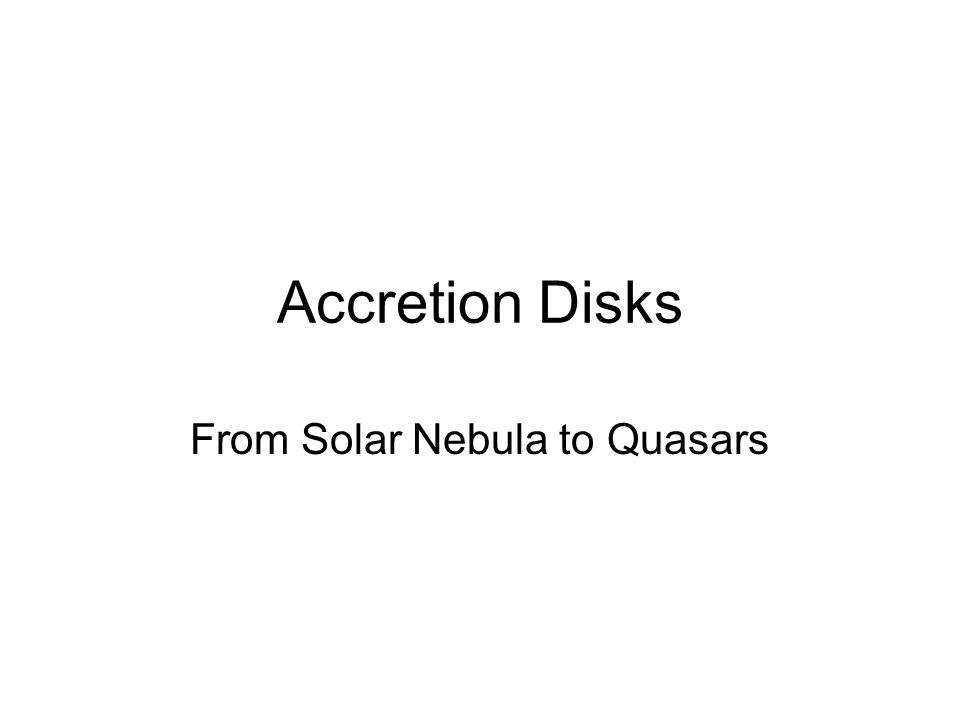 Accretion Disks From Solar Nebula to Quasars