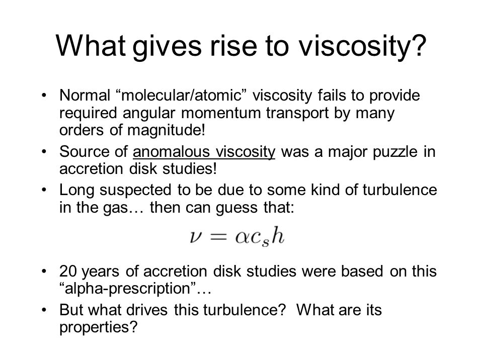What gives rise to viscosity? Normal molecular/atomic viscosity fails to provide required angular momentum transport by many orders of magnitude! Sour