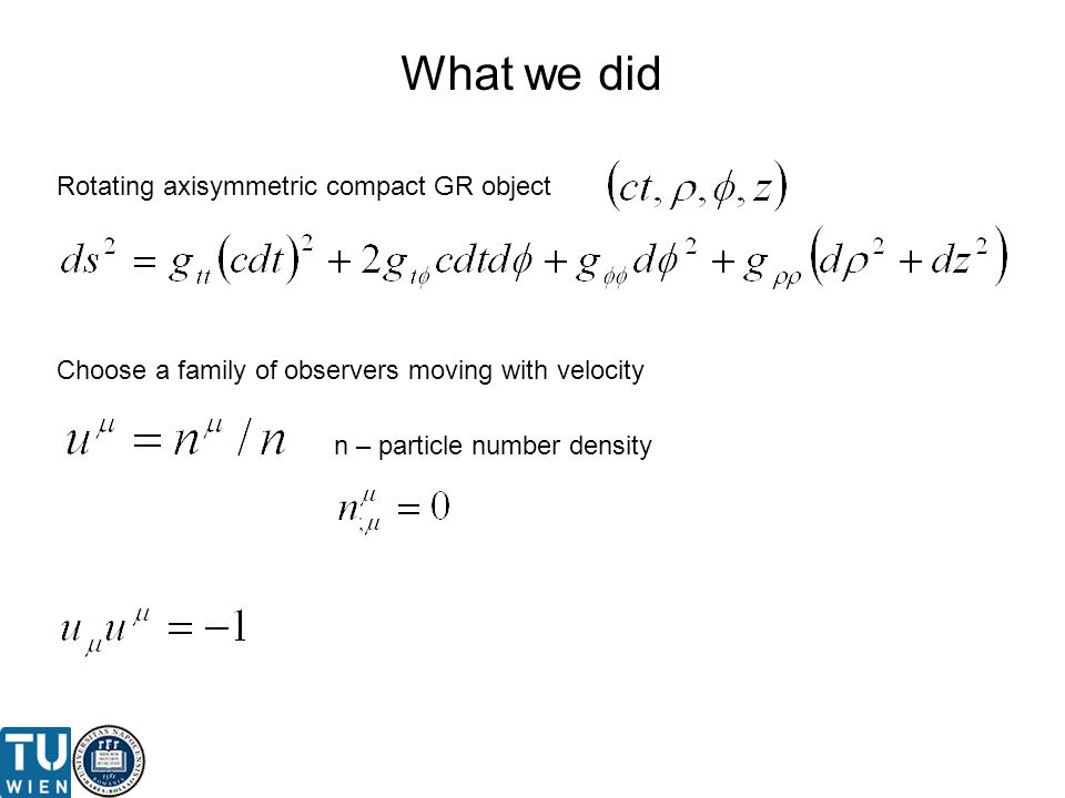 What we did Rotating axisymmetric compact GR object Choose a family of observers moving with velocity n – particle number density
