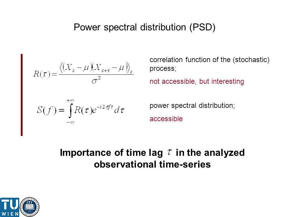 Power spectral distribution (PSD) correlation function of the (stochastic) process; not accessible, but interesting power spectral distribution; accessible Importance of time lag in the analyzed observational time-series