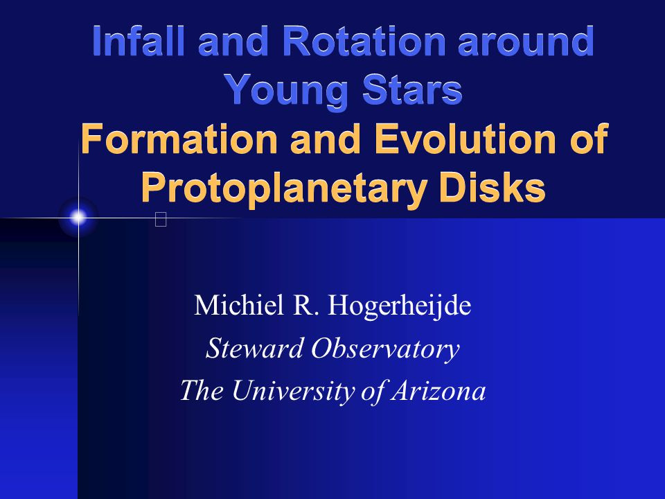 Infall and Rotation around Young Stars Formation and Evolution of Protoplanetary Disks Michiel R.