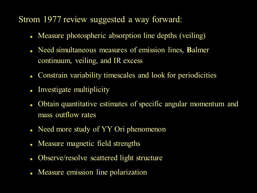 Strom 1977 review suggested a way forward: Measure photospheric absorption line depths (veiling) Need simultaneous measures of emission lines, Balmer