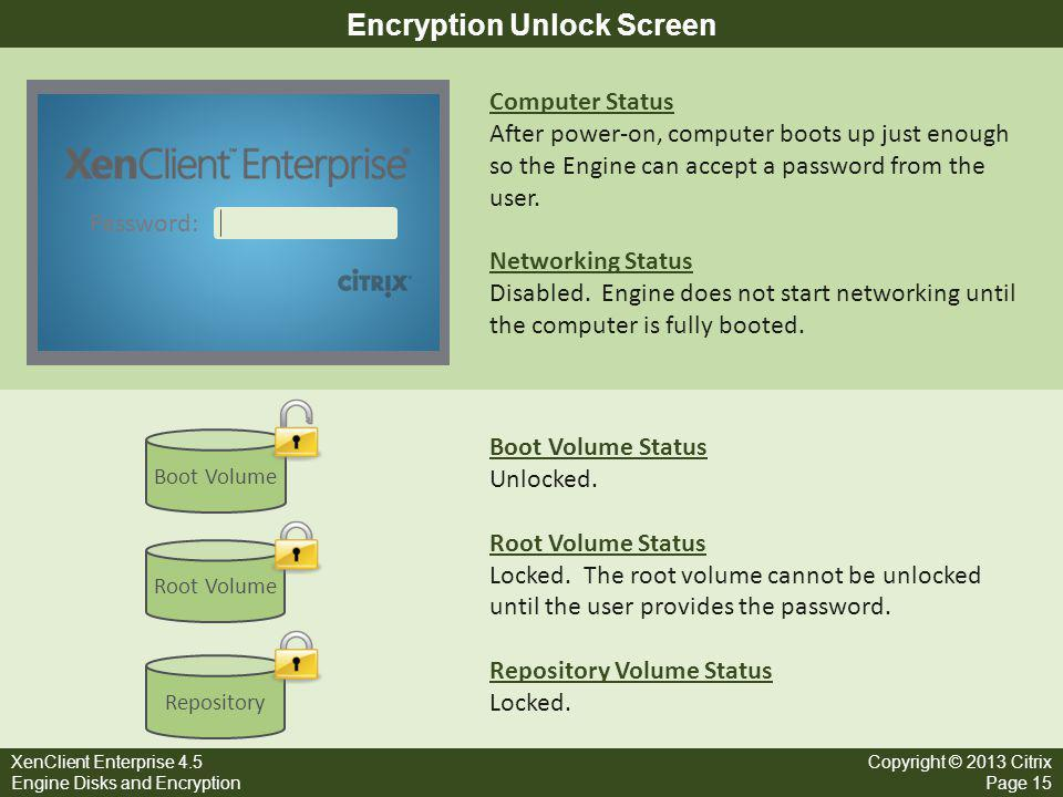 XenClient Enterprise 4.5 Engine Disks and Encryption Copyright © 2013 Citrix Page 15 Encryption Unlock Screen Root Volume Boot Volume Repository Compu
