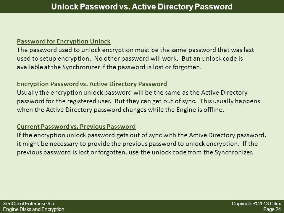XenClient Enterprise 4.5 Engine Disks and Encryption Copyright © 2013 Citrix Page 24 Unlock Password vs. Active Directory Password Password for Encryp