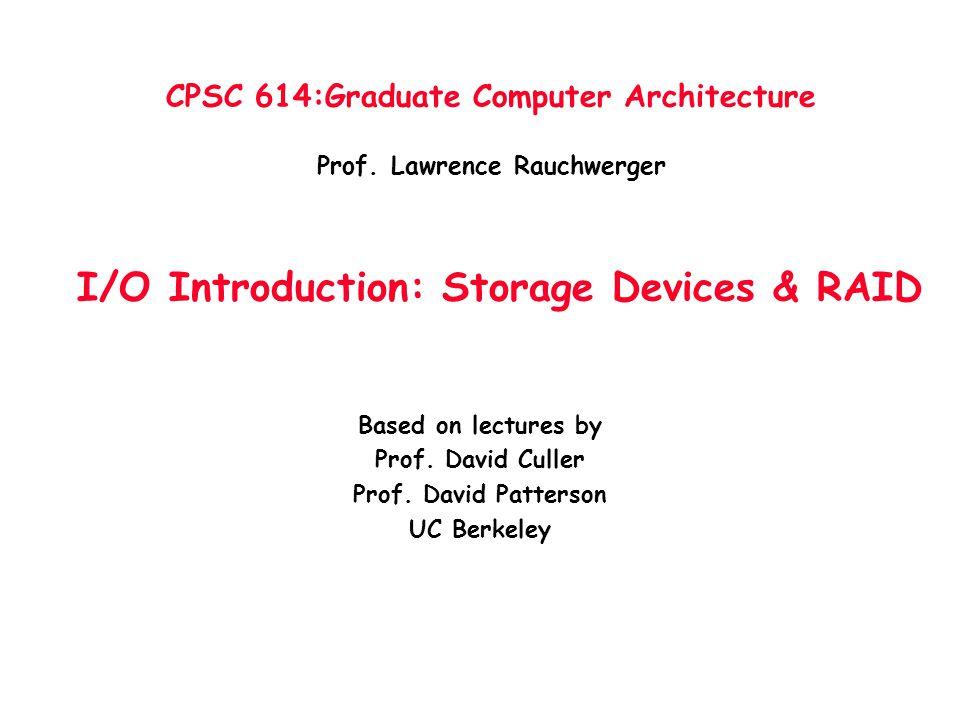 Disk History 1989: 63 Mbit/sq.in 60,000 MBytes 1997: 1450 Mbit/sq.