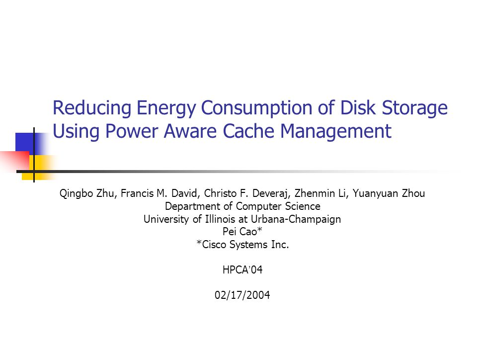 Reducing Energy Consumption of Disk Storage Using Power Aware Cache Management Qingbo Zhu, Francis M.