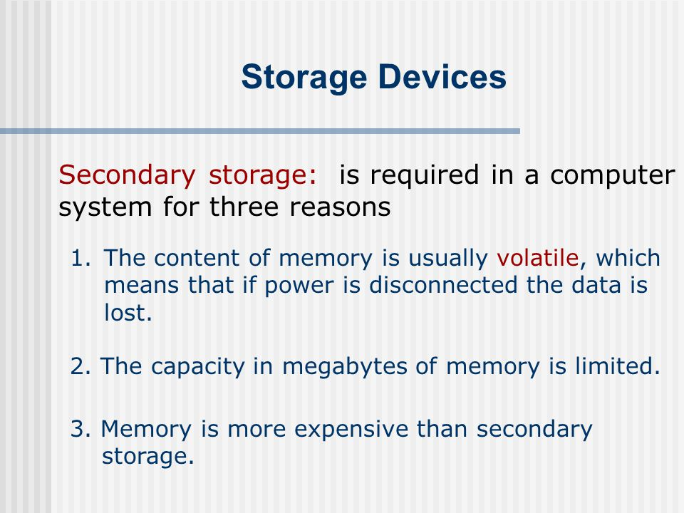 Storage Devices Several types of disks may be used for Secondary storage.