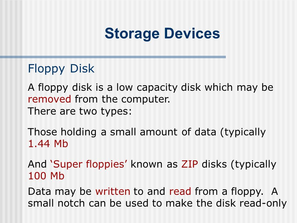Storage Devices Floppy Disk They are small lightweight and easy to transport.