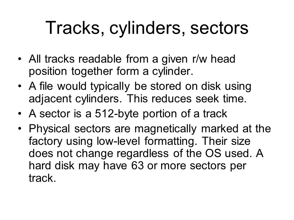 Tracks, cylinders, sectors All tracks readable from a given r/w head position together form a cylinder.