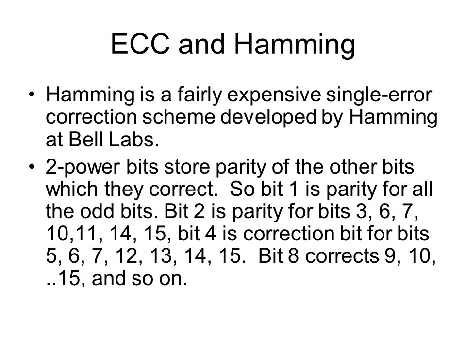 ECC and Hamming Hamming is a fairly expensive single-error correction scheme developed by Hamming at Bell Labs.