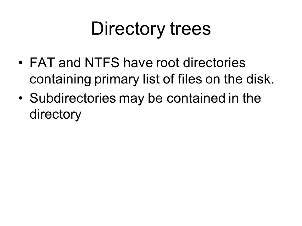 Directory trees FAT and NTFS have root directories containing primary list of files on the disk.