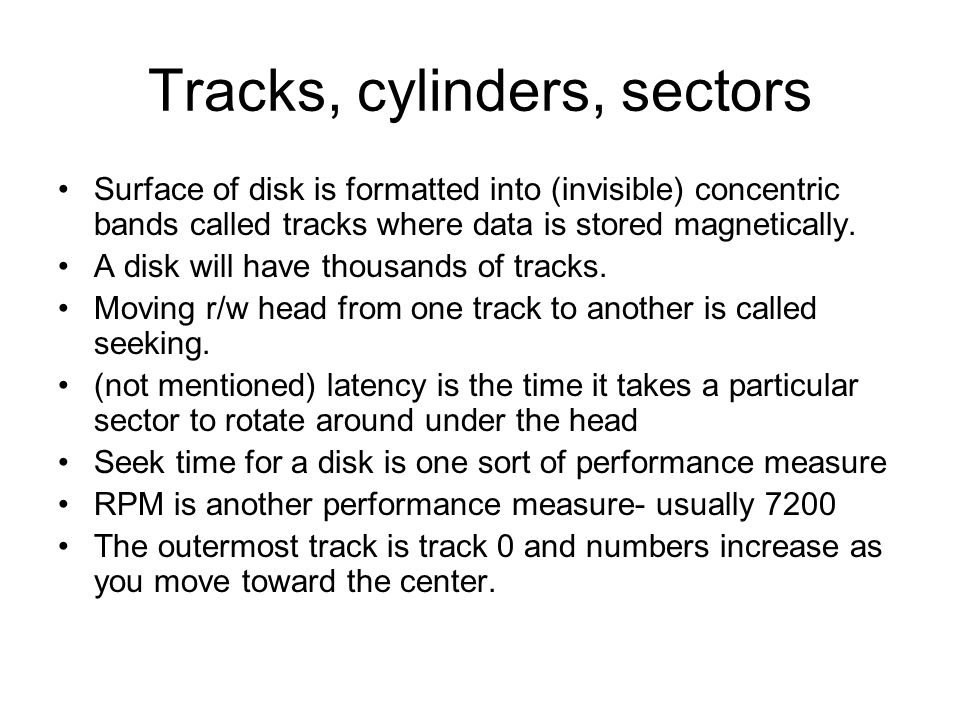 Tracks, cylinders, sectors Surface of disk is formatted into (invisible) concentric bands called tracks where data is stored magnetically.