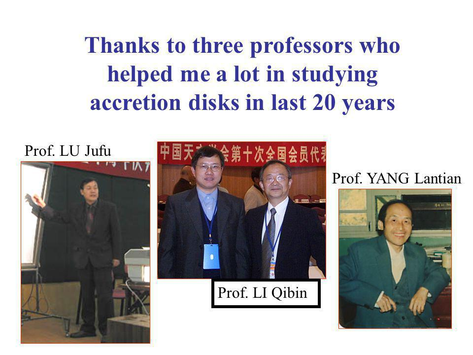 Thanks to three professors who helped me a lot in studying accretion disks in last 20 years Prof. LU Jufu Prof. LI Qibin Prof. YANG Lantian
