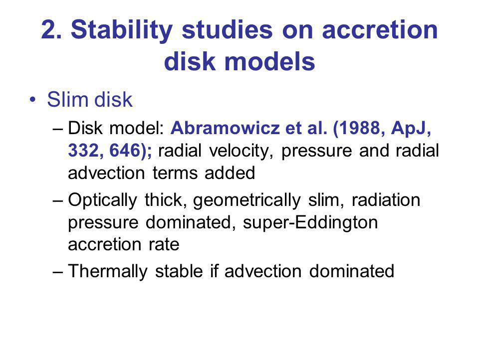 2.Stability studies on accretion disk models Slim disk –Disk model: Abramowicz et al.