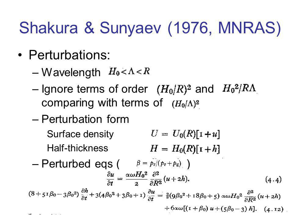 Shakura & Sunyaev (1976, MNRAS) Perturbations: –Wavelength –Ignore terms of order and comparing with terms of –Perturbation form Surface density Half-