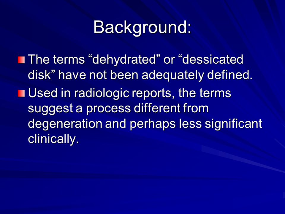 Background: The terms dehydrated or dessicated disk have not been adequately defined. Used in radiologic reports, the terms suggest a process differen
