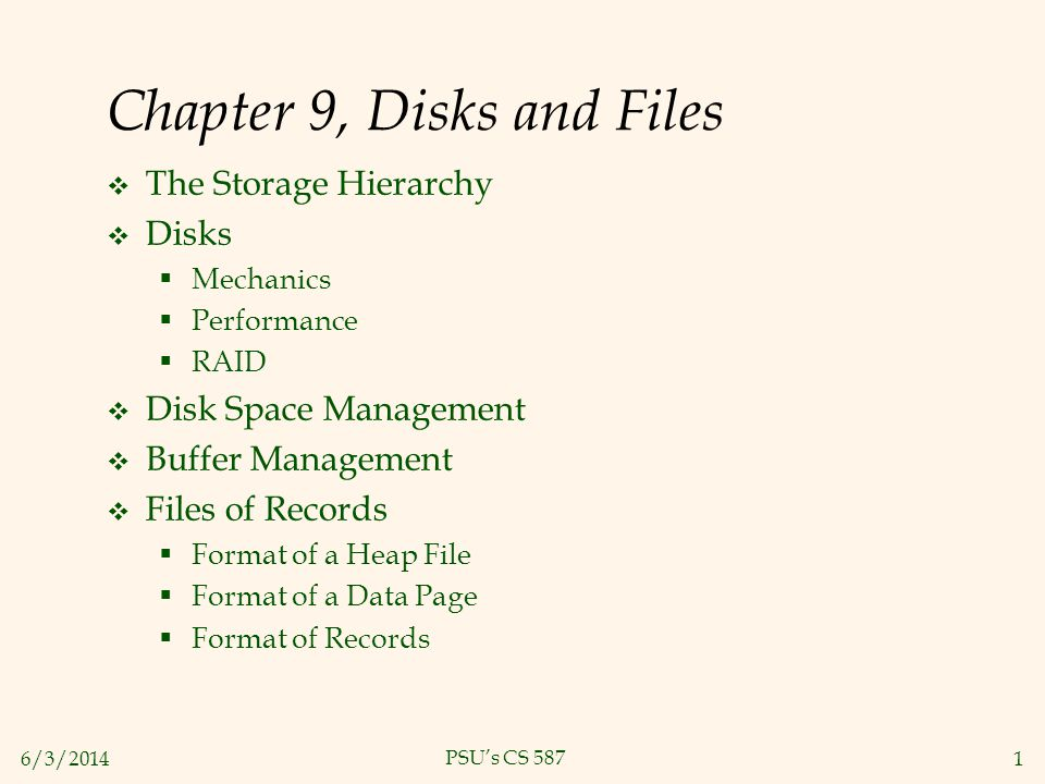 6/3/20141 PSUs CS 587 Chapter 9, Disks and Files The Storage Hierarchy Disks Mechanics Performance RAID Disk Space Management Buffer Management Files
