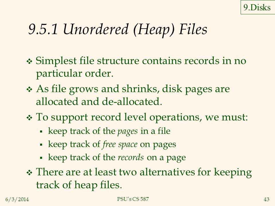 6/3/201443 PSUs CS 587 9.5.1 Unordered (Heap) Files Simplest file structure contains records in no particular order. As file grows and shrinks, disk p