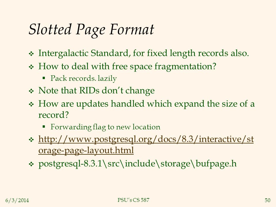 6/3/201450 PSUs CS 587 Slotted Page Format Intergalactic Standard, for fixed length records also. How to deal with free space fragmentation? Pack reco