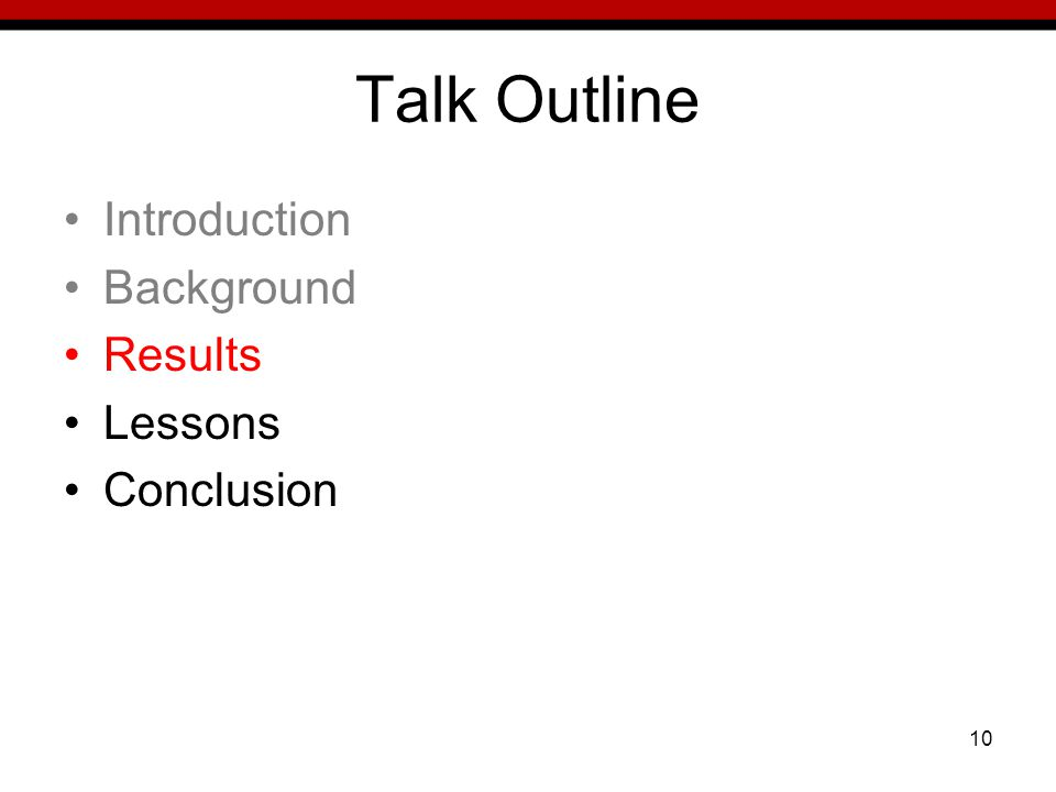 10 Talk Outline Introduction Background Results Lessons Conclusion