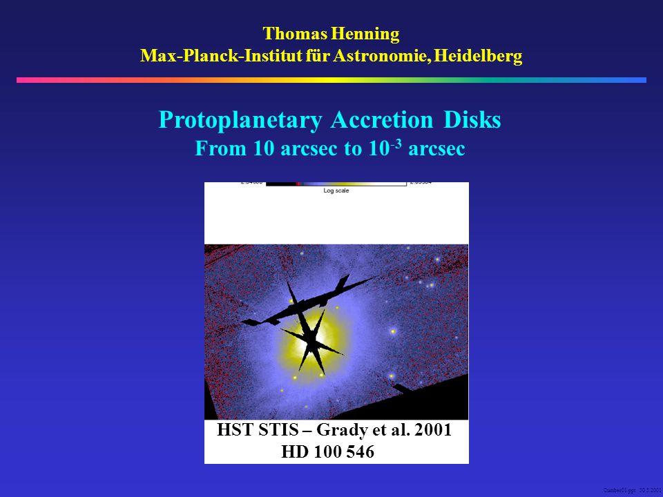 Cumber01.ppt 30.5.2001 Thomas Henning Max-Planck-Institut für Astronomie, Heidelberg Protoplanetary Accretion Disks From 10 arcsec to 10 -3 arcsec HST STIS – Grady et al.