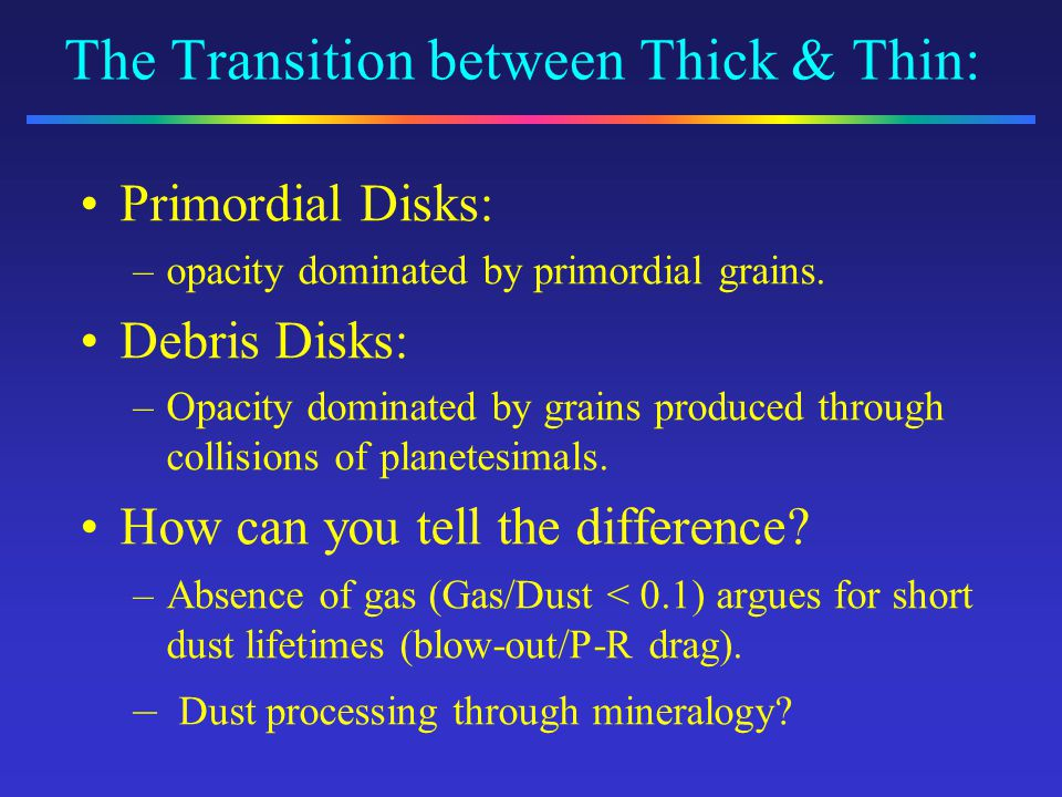 The Transition between Thick & Thin: Primordial Disks: –opacity dominated by primordial grains.