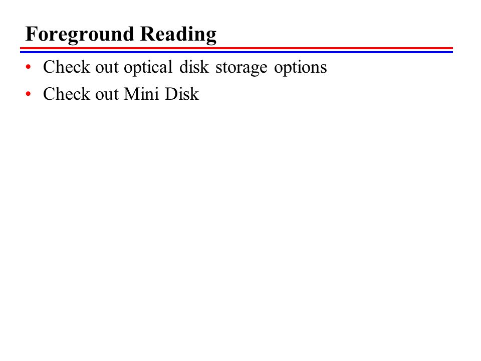 Foreground Reading Check out optical disk storage options Check out Mini Disk