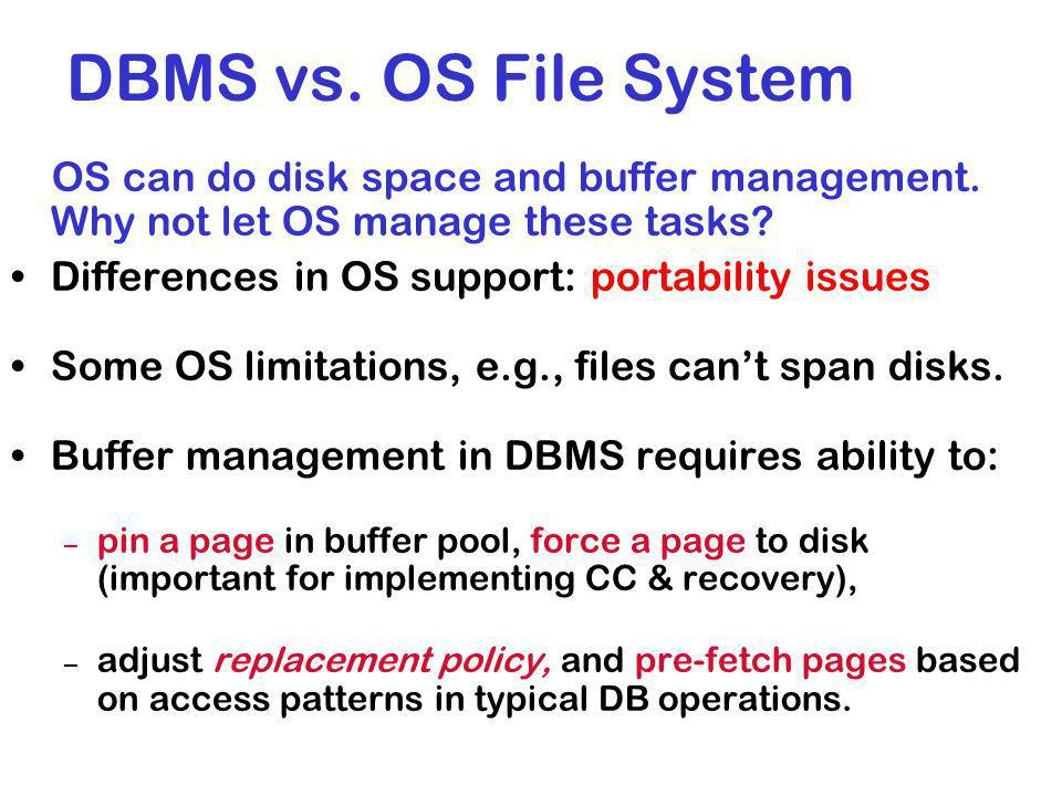 DBMS vs.OS File System OS can do disk space and buffer management.