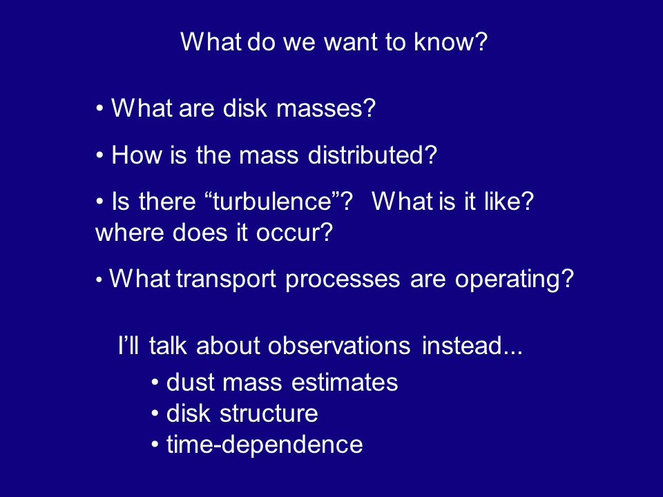 What do we want to know. What are disk masses. How is the mass distributed.
