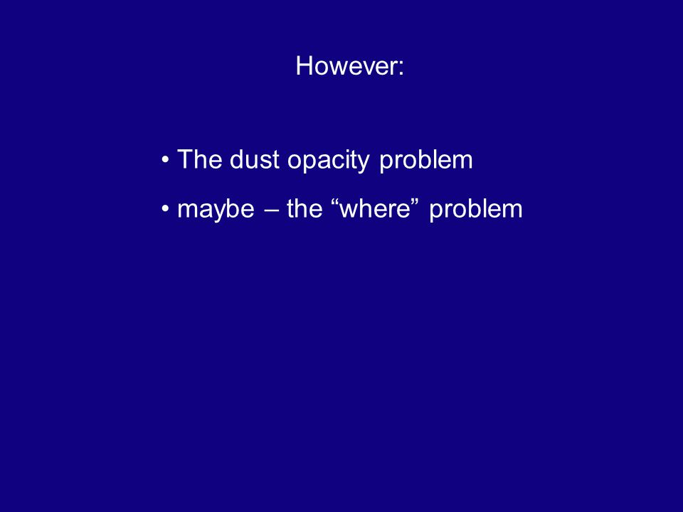 However: The dust opacity problem maybe – the where problem