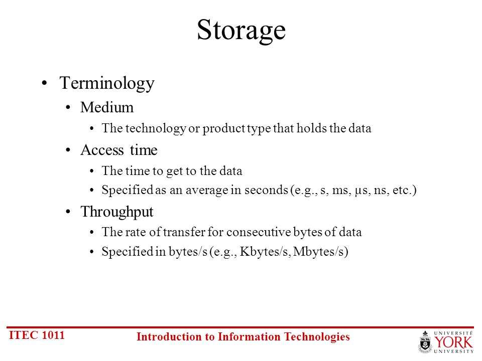 ITEC 1011 Introduction to Information Technologies Terminology Data mirroring A technique in which data are written to two duplicate disks simultaneously If one disk fails, the system can instantly switch to the other disk without loss of data or service Used commonly in on-line database systems where it is critical that data are accessible at all times