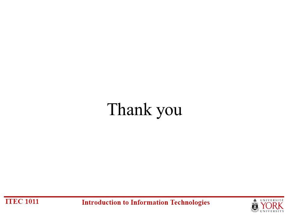 ITEC 1011 Introduction to Information Technologies Thank you