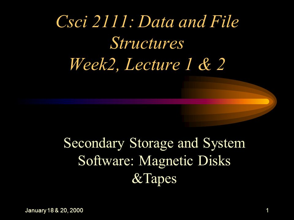 January 18 & 20, 20002 Part I: Disks Outline The Organization of Disks Estimating Capacities and Space Needs Organizing Tracks by Sector Organizing Tracks by Block Non Data Overhead The Cost of a Disk Access Disk as Bottleneck