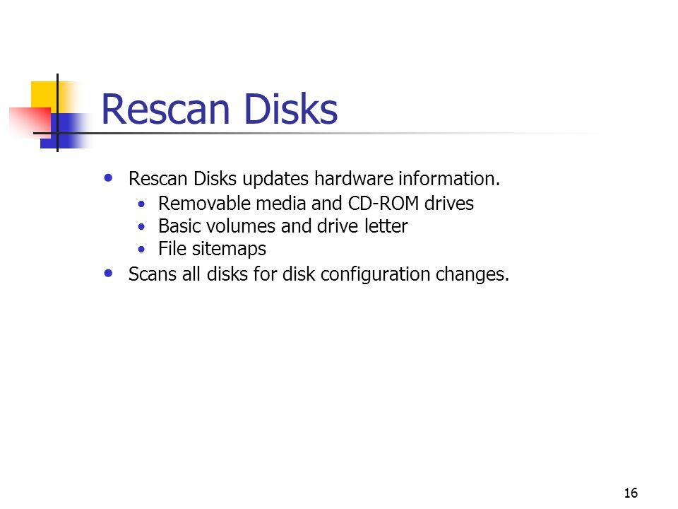 16 Rescan Disks Rescan Disks updates hardware information.