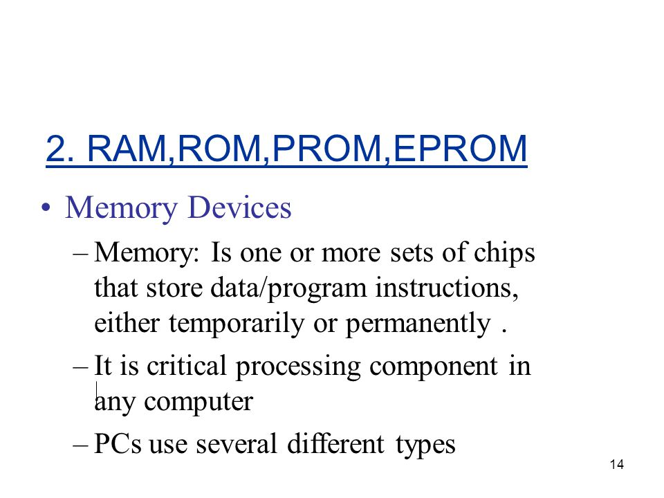 14 Memory Devices –Memory: Is one or more sets of chips that store data/program instructions, either temporarily or permanently. –It is critical proce