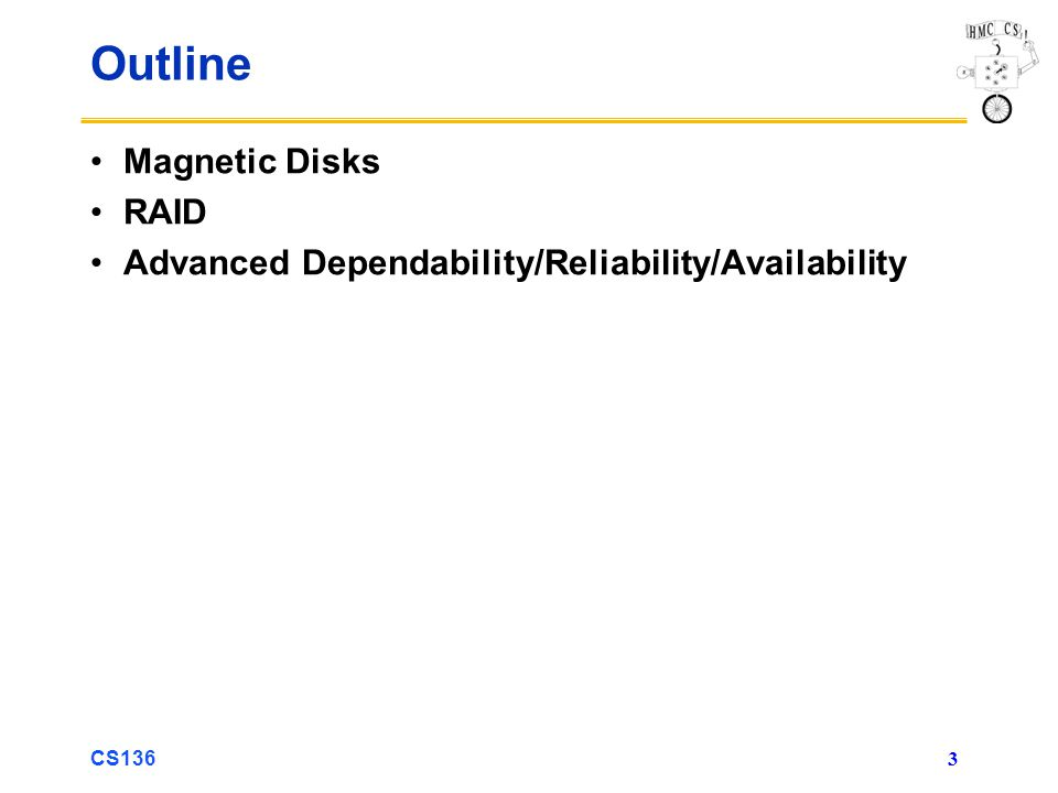 CS136 3 Outline Magnetic Disks RAID Advanced Dependability/Reliability/Availability