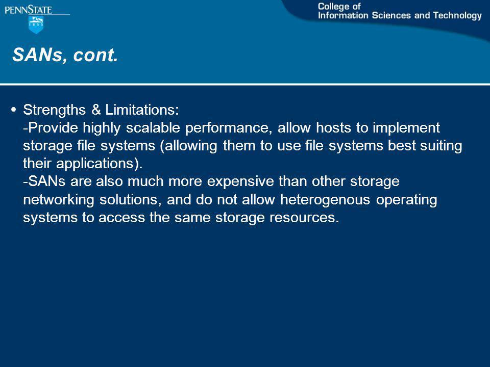 SANs, cont. Strengths & Limitations: -Provide highly scalable performance, allow hosts to implement storage file systems (allowing them to use file sy
