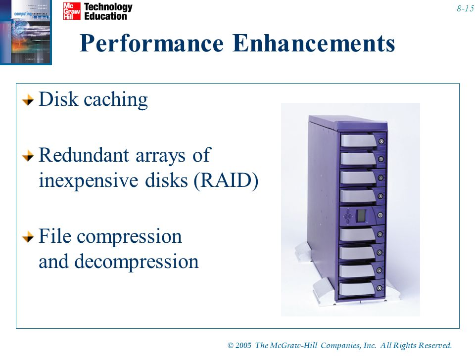 © 2005 The McGraw-Hill Companies, Inc. All Rights Reserved. 8-15 Performance Enhancements Disk caching Redundant arrays of inexpensive disks (RAID) Fi