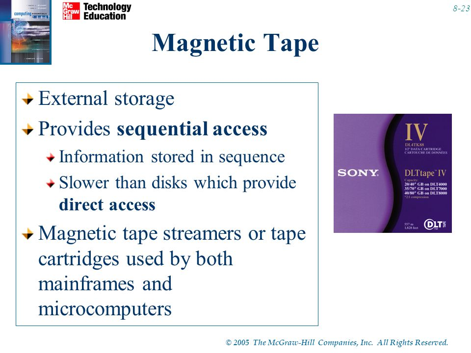 © 2005 The McGraw-Hill Companies, Inc. All Rights Reserved. 8-23 Magnetic Tape External storage Provides sequential access Information stored in seque