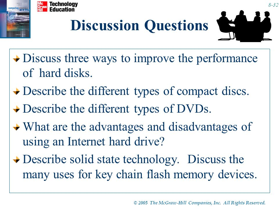 © 2005 The McGraw-Hill Companies, Inc. All Rights Reserved. 8-32 Discussion Questions Discuss three ways to improve the performance of hard disks. Des