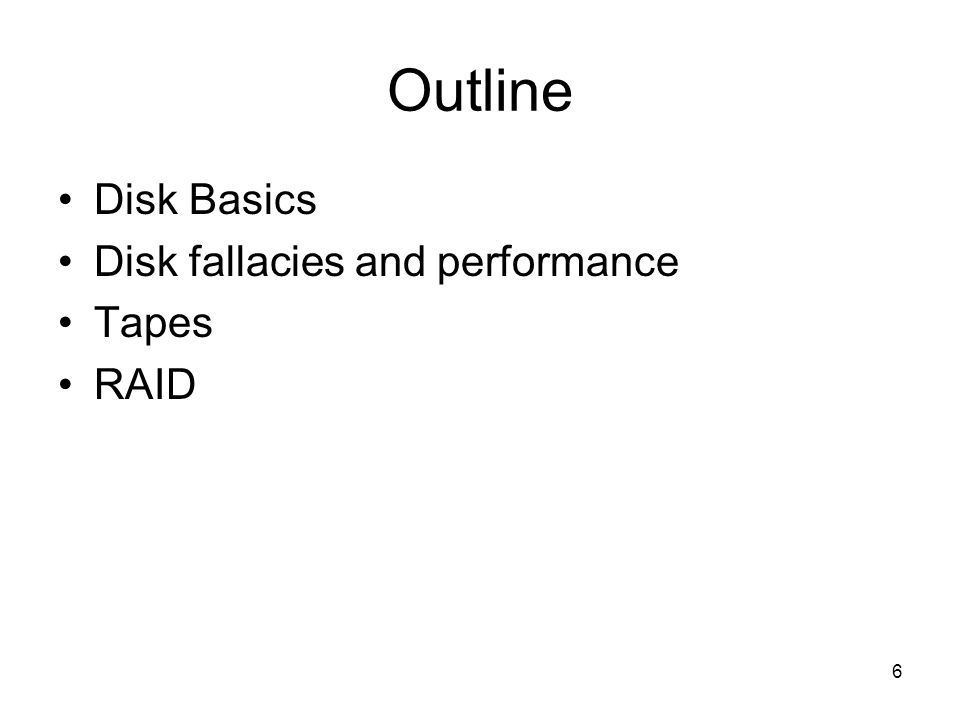 6 Outline Disk Basics Disk fallacies and performance Tapes RAID