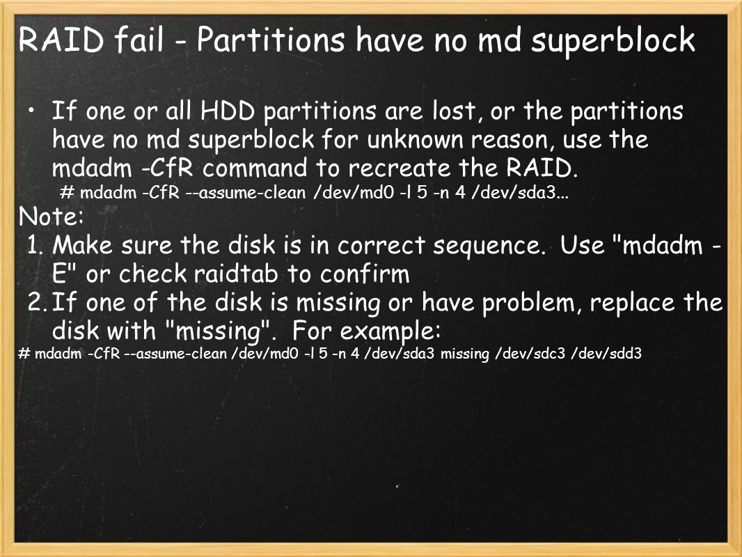 RAID fail - Partitions have no md superblock If one or all HDD partitions are lost, or the partitions have no md superblock for unknown reason, use th
