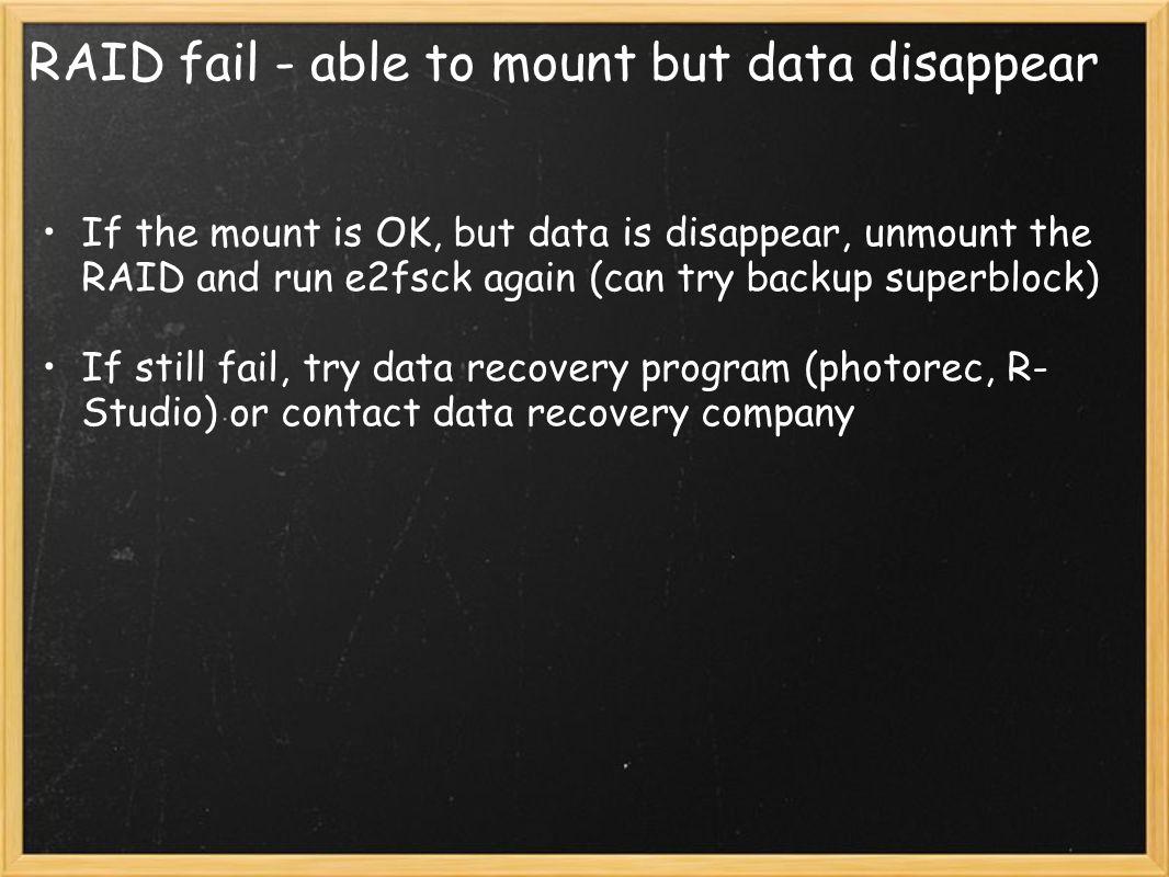 RAID fail - able to mount but data disappear If the mount is OK, but data is disappear, unmount the RAID and run e2fsck again (can try backup superblo
