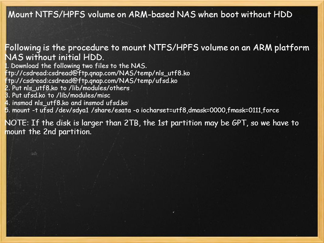 Mount NTFS/HPFS volume on ARM-based NAS when boot without HDD Following is the procedure to mount NTFS/HPFS volume on an ARM platform NAS without init
