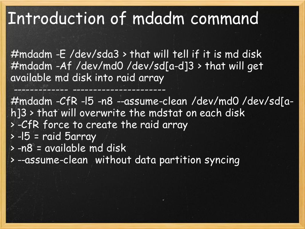 Introduction of mdadm command #mdadm -E /dev/sda3 > that will tell if it is md disk #mdadm -Af /dev/md0 /dev/sd[a-d]3 > that will get available md dis