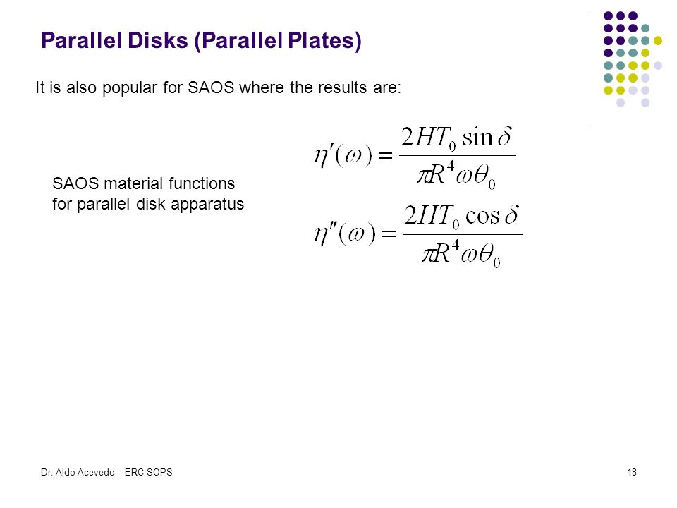 Parallel Disks (Parallel Plates) SAOS material functions for parallel disk apparatus It is also popular for SAOS where the results are: Dr.