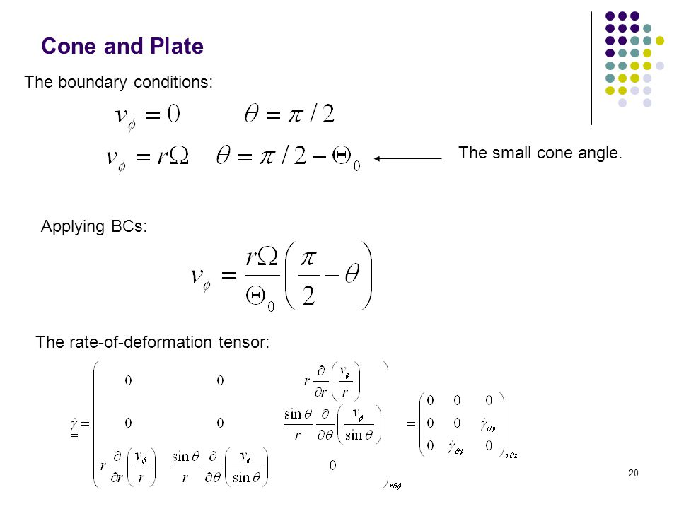 Cone and Plate The boundary conditions: Applying BCs: The rate-of-deformation tensor: The small cone angle.