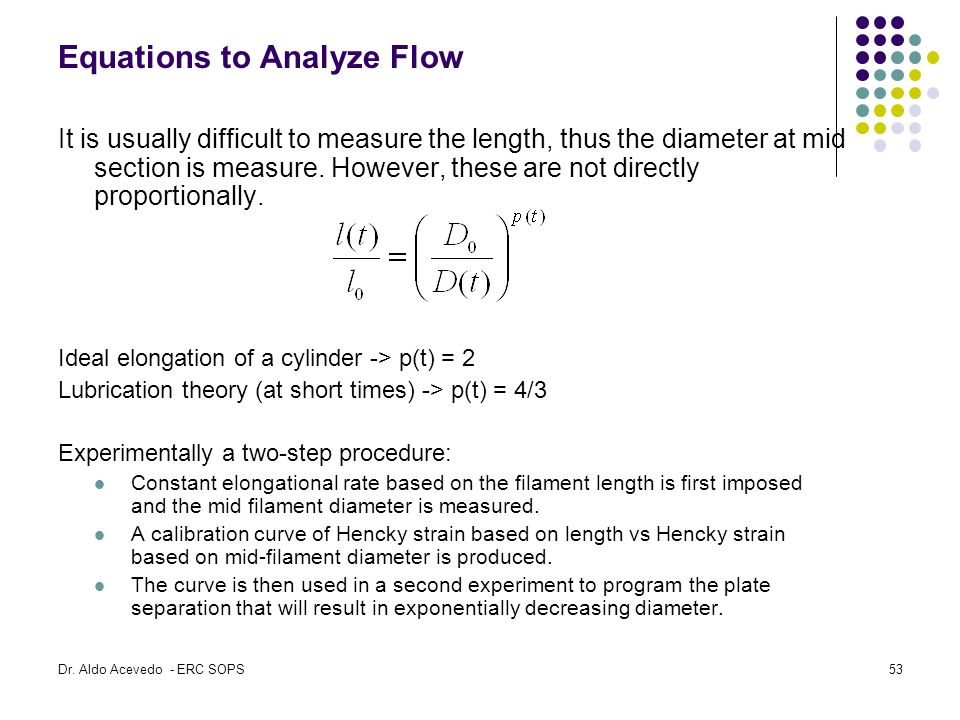 Equations to Analyze Flow It is usually difficult to measure the length, thus the diameter at mid section is measure.