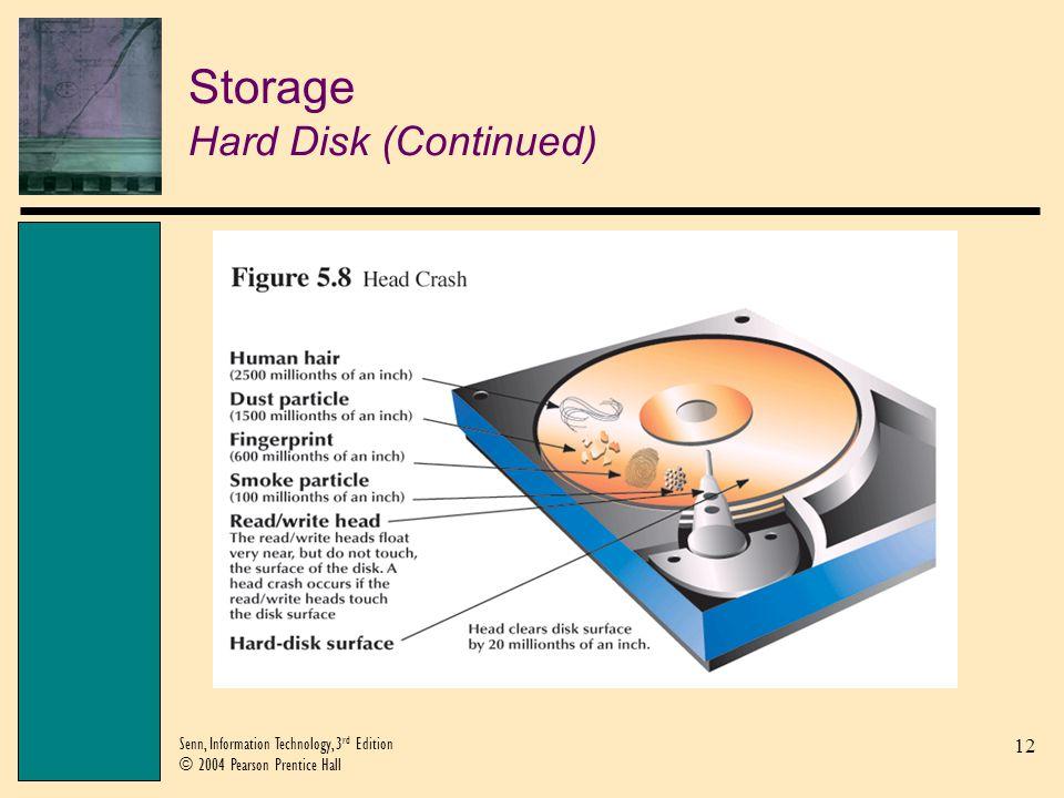 12 Senn, Information Technology, 3 rd Edition © 2004 Pearson Prentice Hall Storage Hard Disk (Continued)